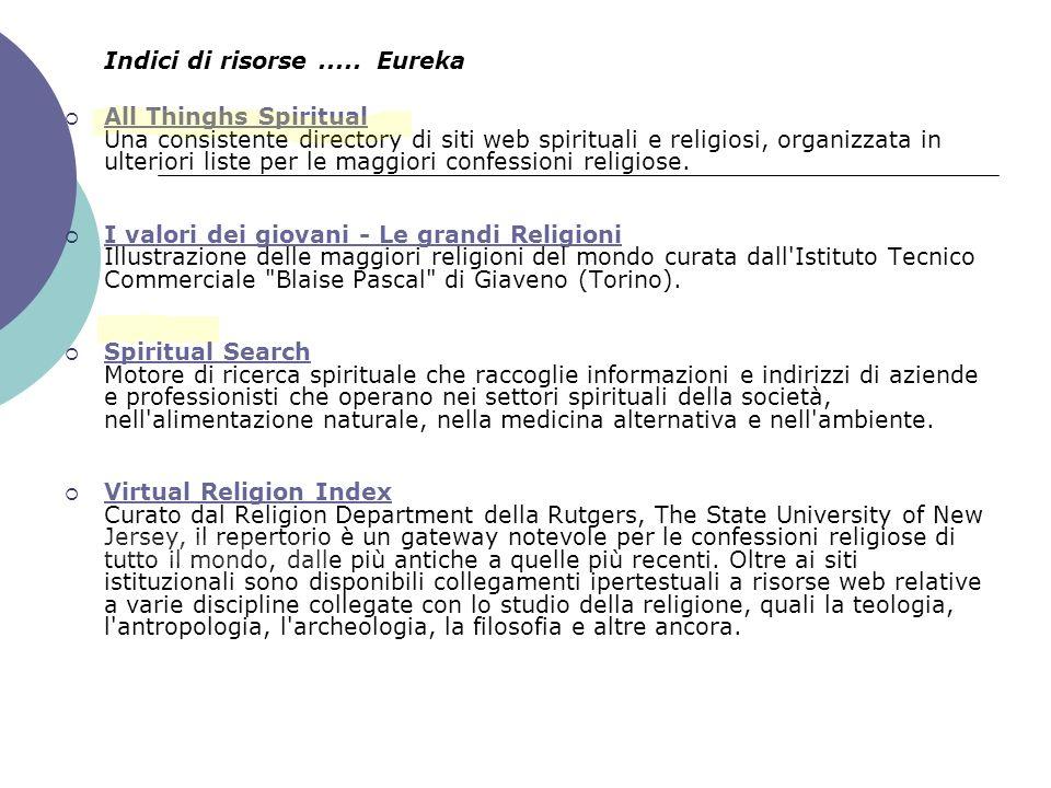 Indici di risorse..... Eureka All Thinghs Spiritual Una consistente directory di siti web spirituali e religiosi, organizzata in ulteriori liste per l