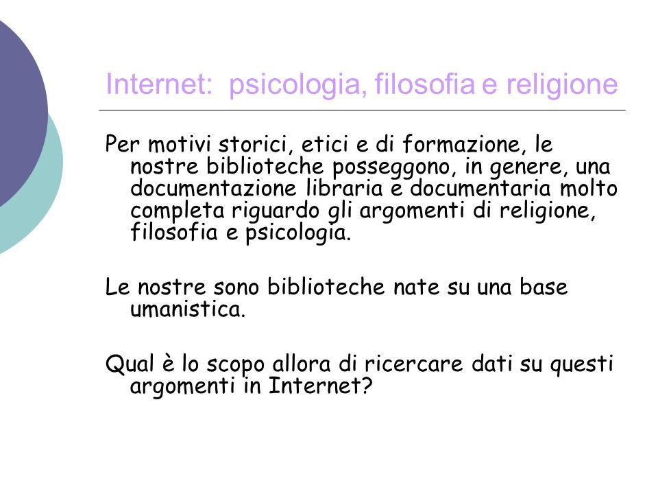 Internet: psicologia, filosofia e religione Per motivi storici, etici e di formazione, le nostre biblioteche posseggono, in genere, una documentazione