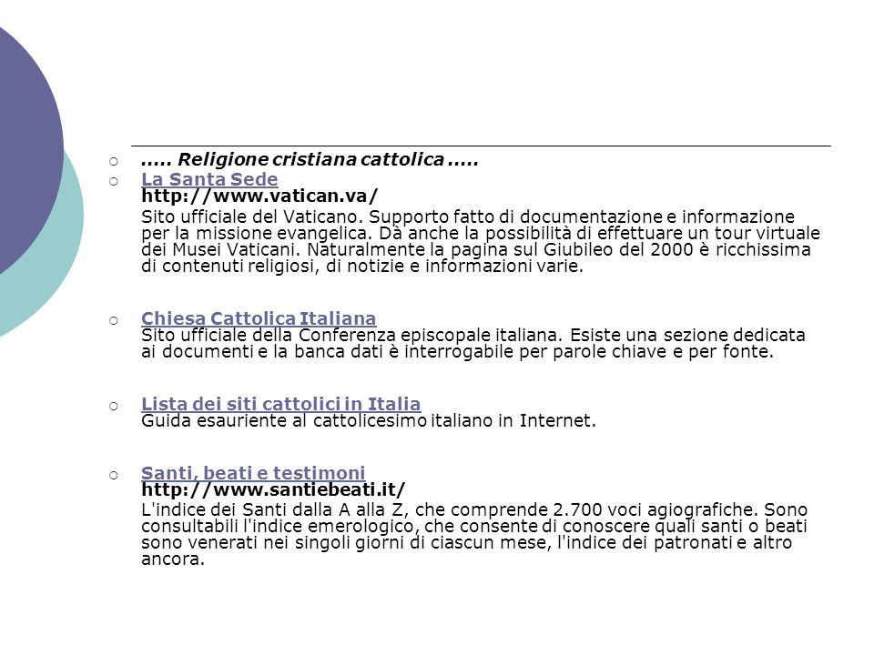 ..... Religione cristiana cattolica..... La Santa Sede http://www.vatican.va/ La Santa Sede Sito ufficiale del Vaticano. Supporto fatto di documentazi