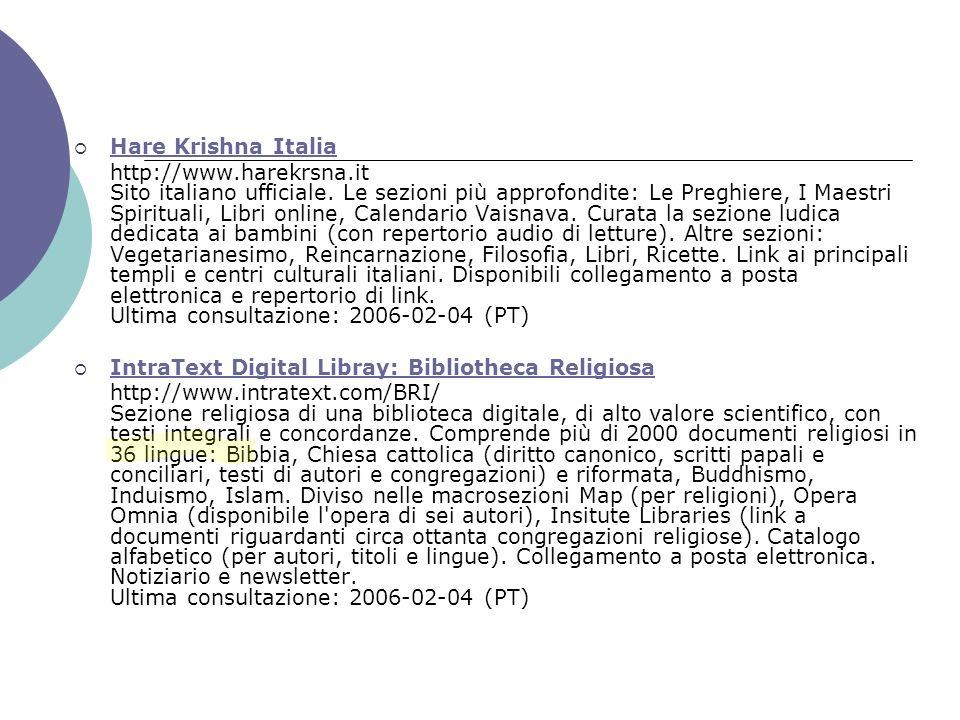 Hare Krishna Italia http://www.harekrsna.it Sito italiano ufficiale. Le sezioni più approfondite: Le Preghiere, I Maestri Spirituali, Libri online, Ca