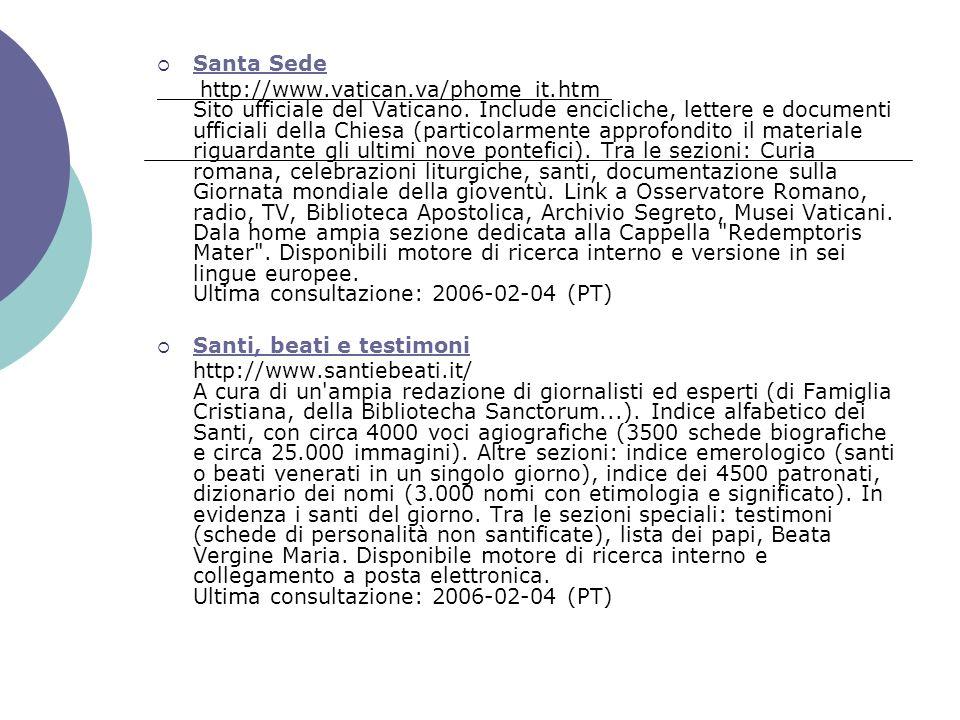 Santa Sede http://www.vatican.va/phome_it.htm Sito ufficiale del Vaticano. Include encicliche, lettere e documenti ufficiali della Chiesa (particolarm