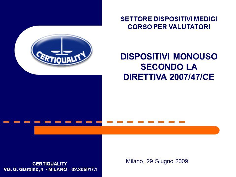 CERTIQUALITY Via. G. Giardino, 4 - MILANO – 02.806917.1 SETTORE DISPOSITIVI MEDICI CORSO PER VALUTATORI DISPOSITIVI MONOUSO SECONDO LA DIRETTIVA 2007/