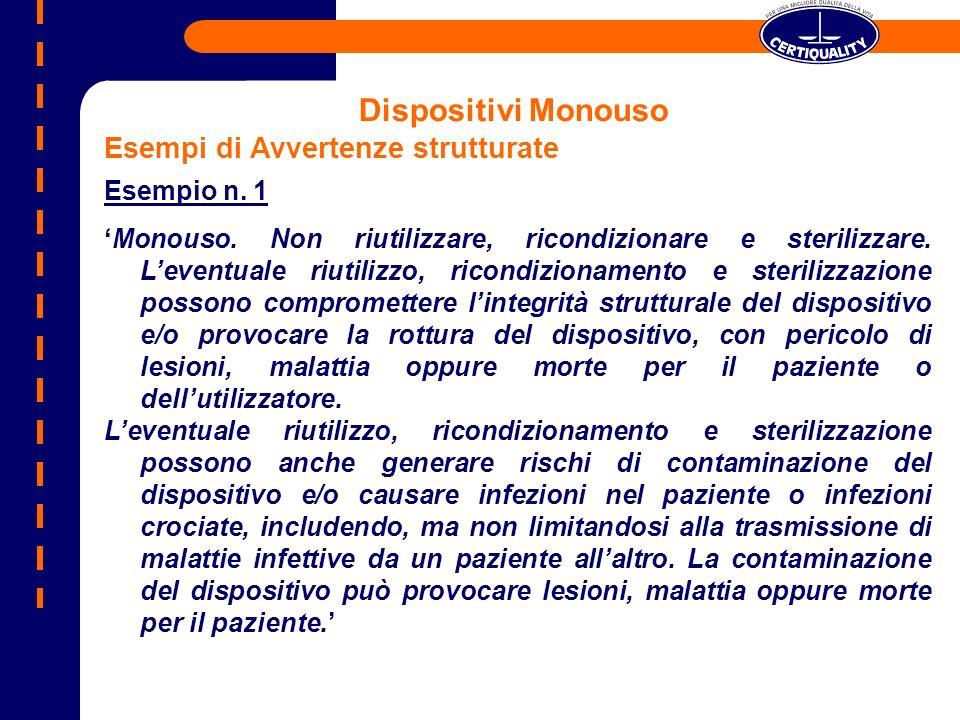 Dispositivi Monouso Esempi di Avvertenze strutturate Esempio n. 1 Monouso. Non riutilizzare, ricondizionare e sterilizzare. Leventuale riutilizzo, ric