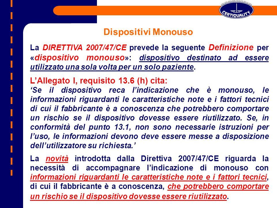 Dispositivi Monouso La DIRETTIVA 2007/47/CE prevede la seguente Definizione per « dispositivo monouso »: dispositivo destinato ad essere utilizzato un