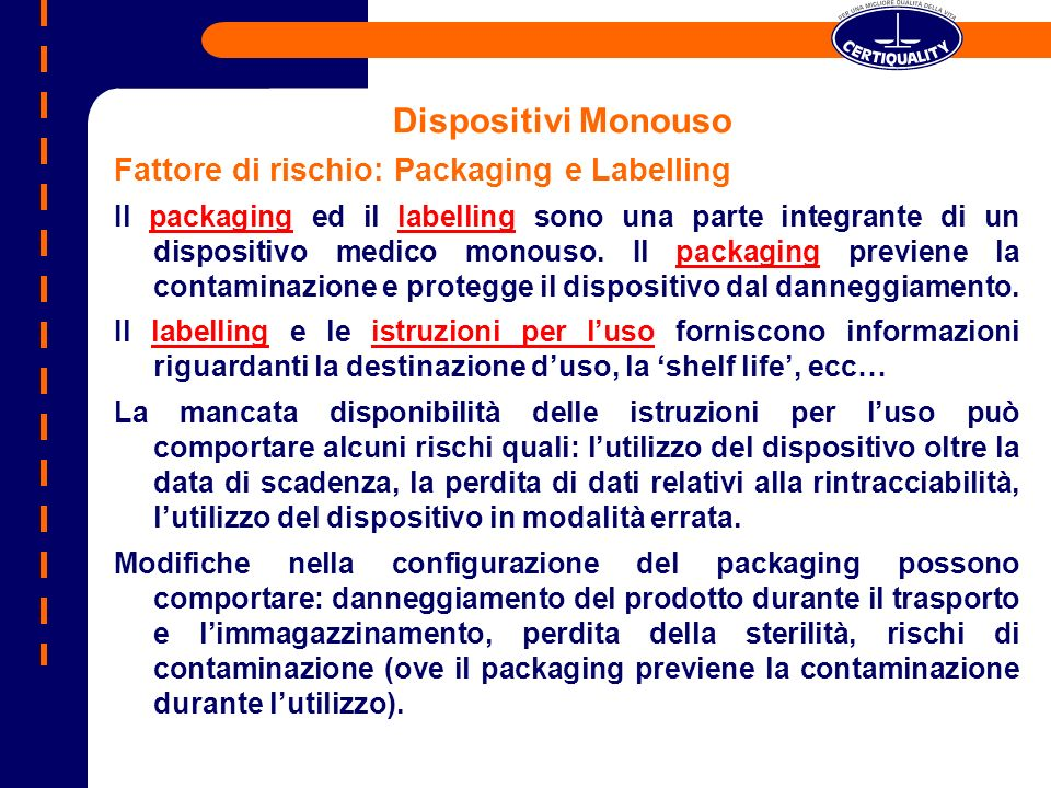 Dispositivi Monouso Fattore di rischio: Packaging e Labelling Il packaging ed il labelling sono una parte integrante di un dispositivo medico monouso.