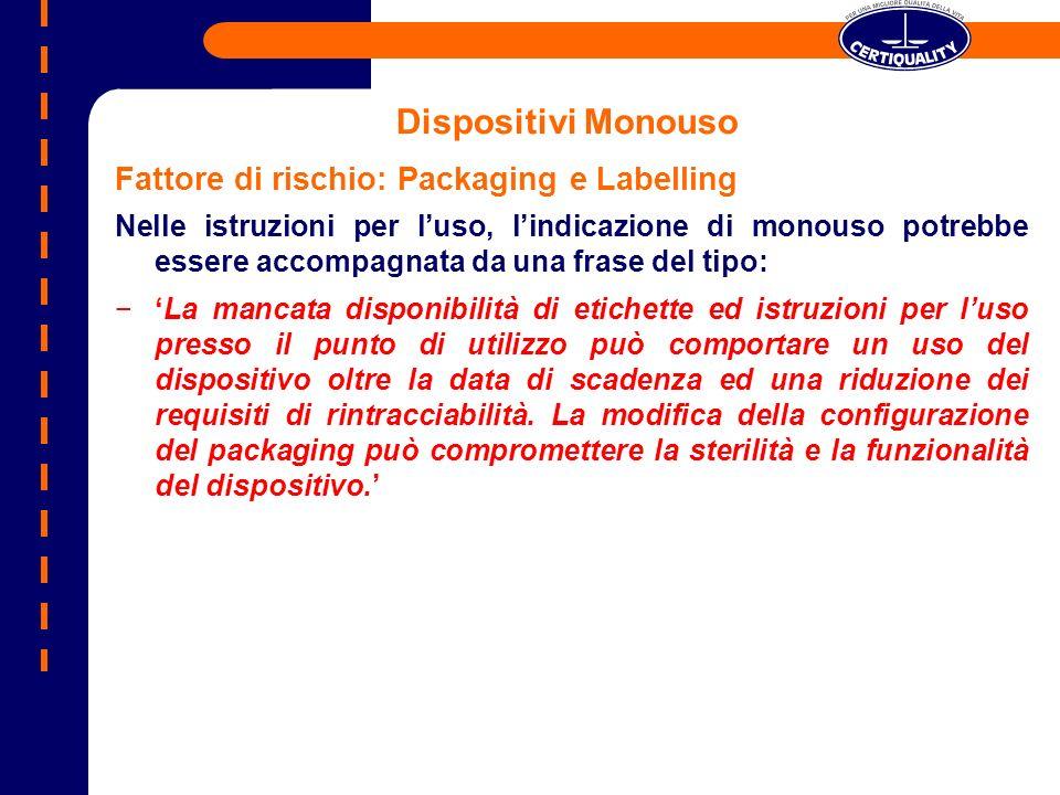 Dispositivi Monouso Fattore di rischio: Packaging e Labelling Nelle istruzioni per luso, lindicazione di monouso potrebbe essere accompagnata da una f