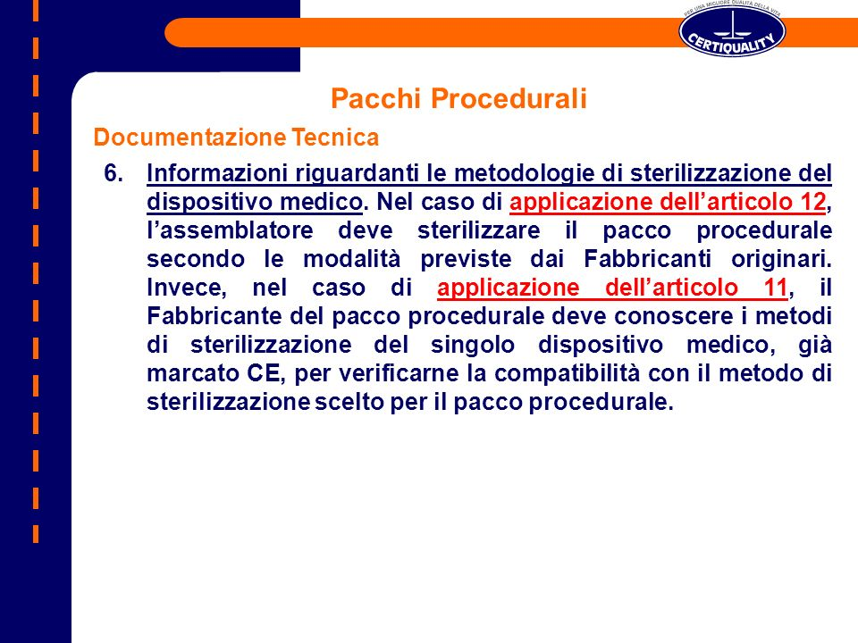 Pacchi Procedurali Documentazione Tecnica 6.Informazioni riguardanti le metodologie di sterilizzazione del dispositivo medico. Nel caso di applicazion