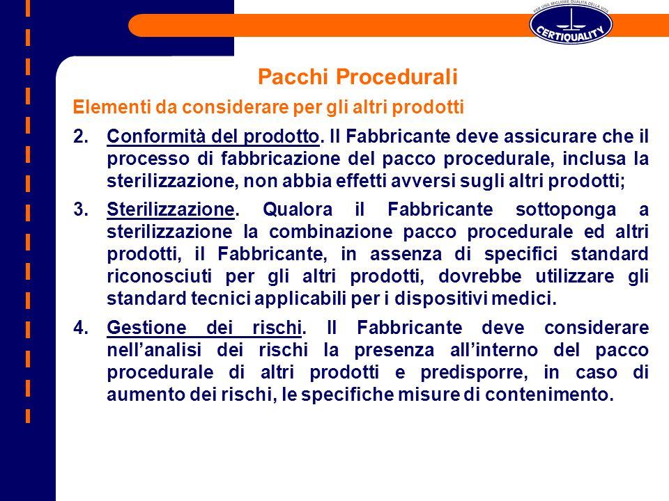 Pacchi Procedurali Elementi da considerare per gli altri prodotti 2.Conformità del prodotto. Il Fabbricante deve assicurare che il processo di fabbric