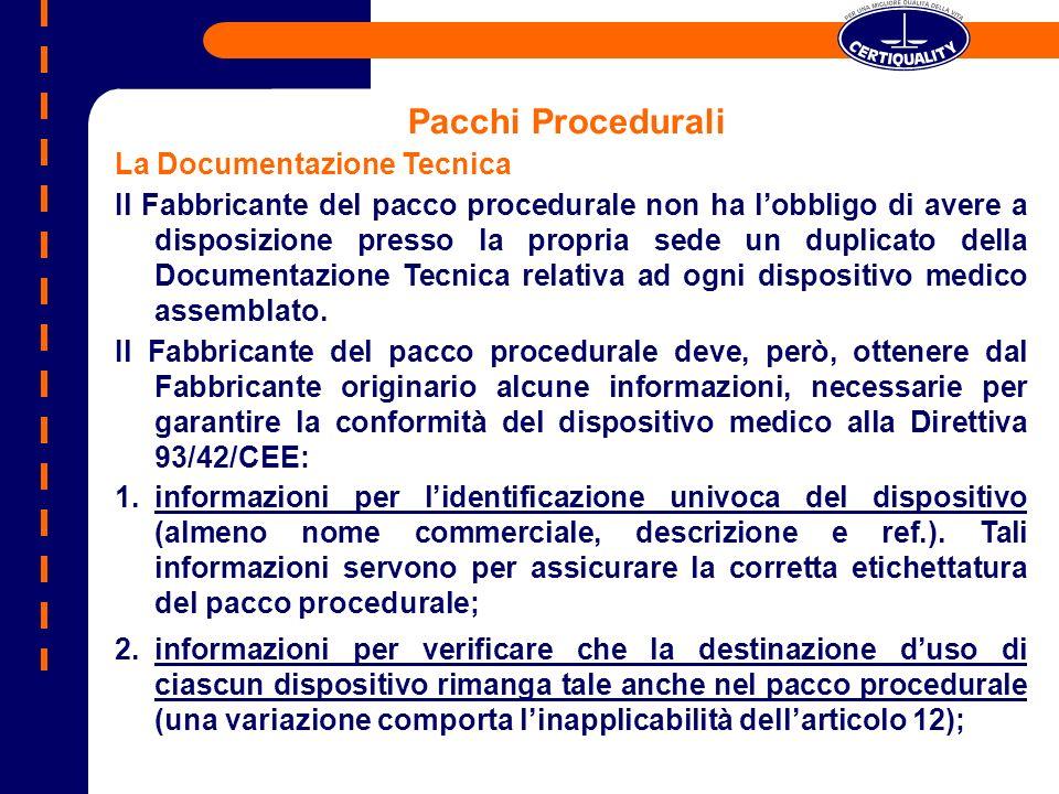La Documentazione Tecnica Il Fabbricante del pacco procedurale non ha lobbligo di avere a disposizione presso la propria sede un duplicato della Docum