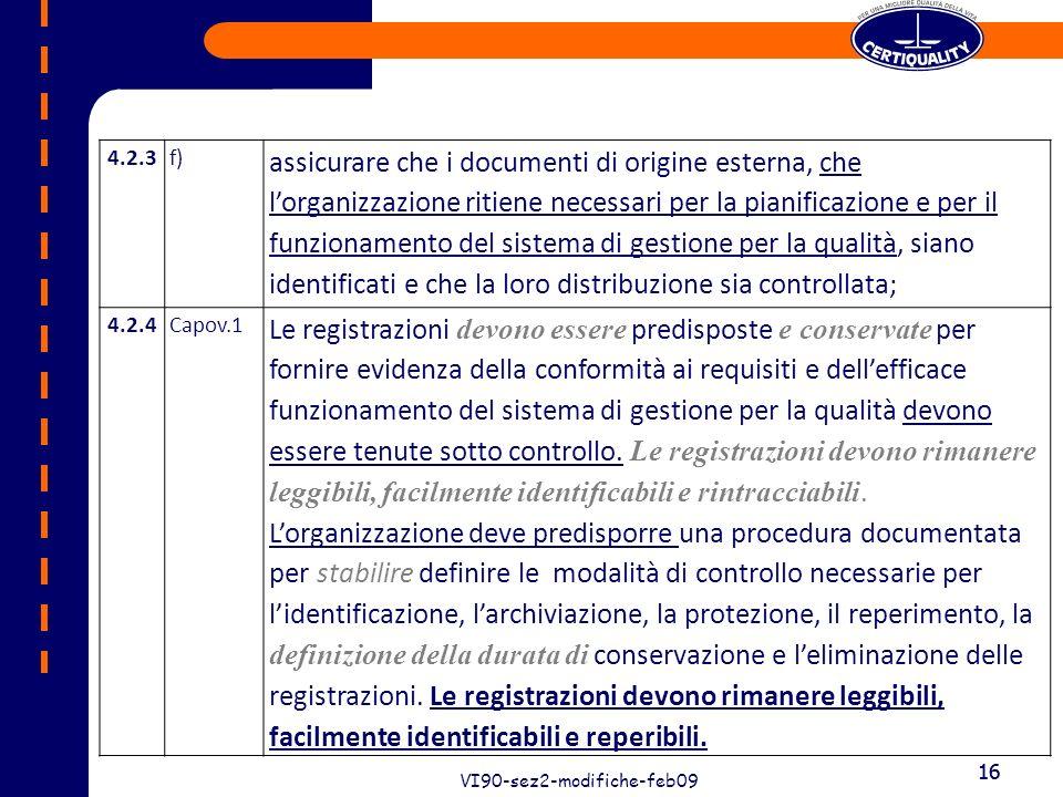 16 VI90-sez2-modifiche-feb09 16 4.2.3f) assicurare che i documenti di origine esterna, che lorganizzazione ritiene necessari per la pianificazione e p