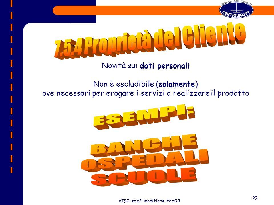 22 VI90-sez2-modifiche-feb09 22 Novità sui dati personali Non è escludibile (solamente) ove necessari per erogare i servizi o realizzare il prodotto