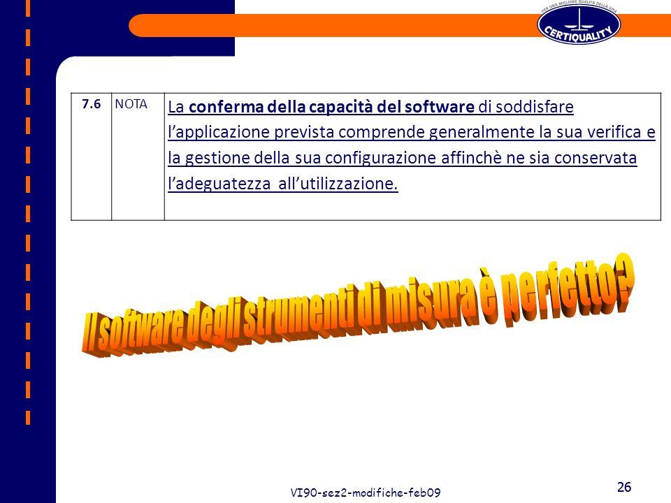 26 VI90-sez2-modifiche-feb09 26 7.6NOTA La conferma della capacità del software di soddisfare lapplicazione prevista comprende generalmente la sua ver