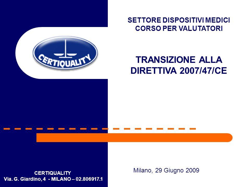 CERTIQUALITY Via. G. Giardino, 4 - MILANO – 02.806917.1 SETTORE DISPOSITIVI MEDICI CORSO PER VALUTATORI TRANSIZIONE ALLA DIRETTIVA 2007/47/CE Milano,