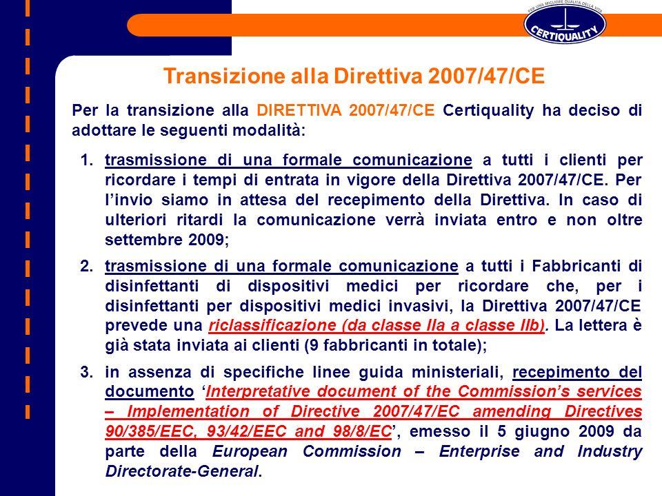 Transizione alla Direttiva 2007/47/CE Per la transizione alla DIRETTIVA 2007/47/CE Certiquality ha deciso di adottare le seguenti modalità: 1.trasmiss