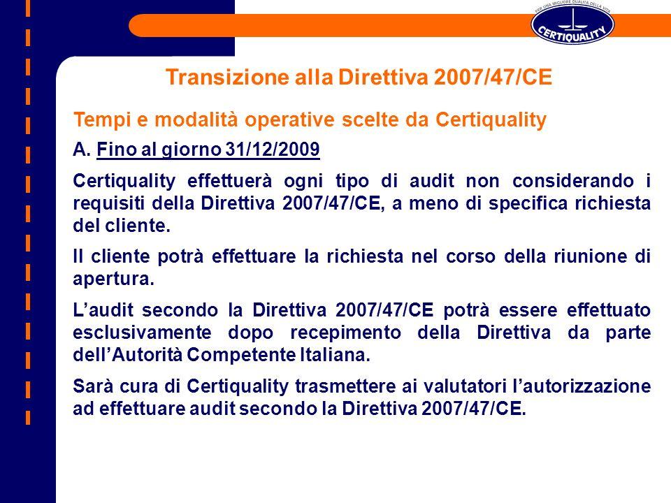 Tempi e modalità operative scelte da Certiquality A. Fino al giorno 31/12/2009 Certiquality effettuerà ogni tipo di audit non considerando i requisiti