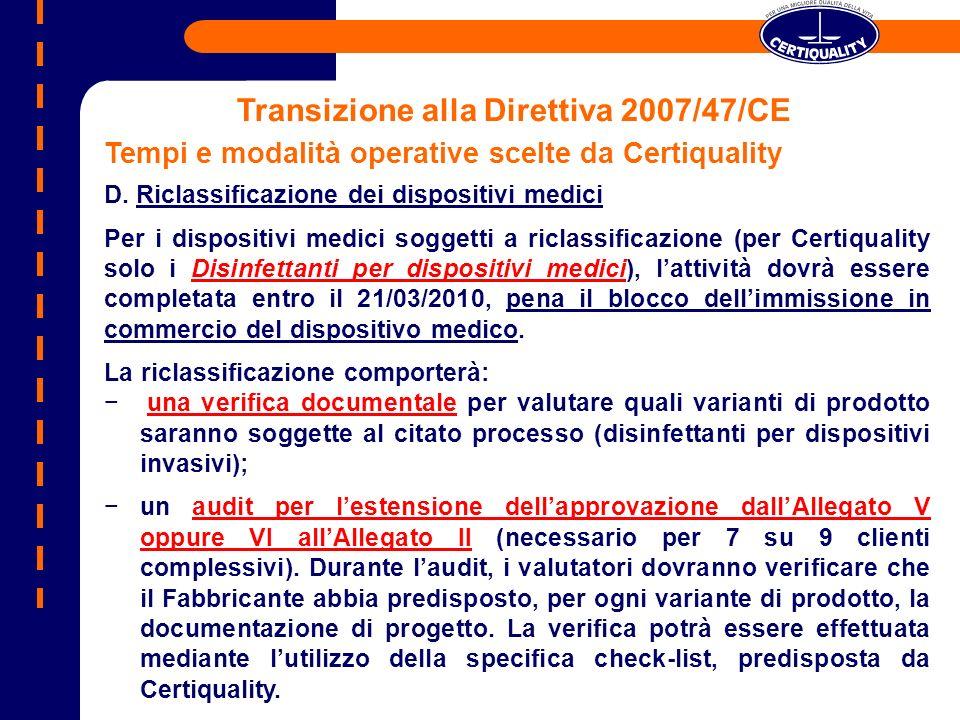 Transizione alla Direttiva 2007/47/CE Tempi e modalità operative scelte da Certiquality D. Riclassificazione dei dispositivi medici Per i dispositivi