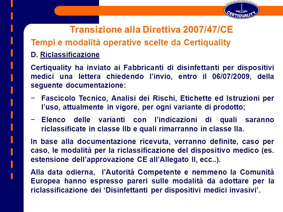 Transizione alla Direttiva 2007/47/CE Tempi e modalità operative scelte da Certiquality D. Riclassificazione Certiquality ha inviato ai Fabbricanti di