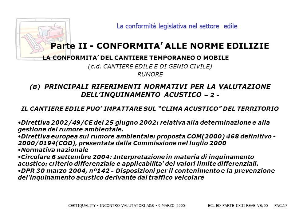 CERTIQUALITY - INCONTRO VALUTATORI A&S - 9 MARZO 2005ECL ED PARTE II-III REVB VB/05 PAG.17 La conformità legislativa nel settore edile Parte II - CONFORMITA ALLE NORME EDILIZIE LA CONFORMITA DEL CANTIERE TEMPORANEO O MOBILE (c.d.