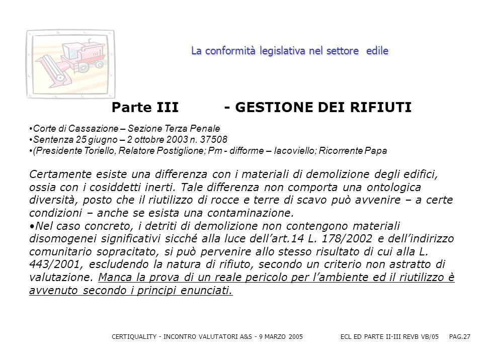 CERTIQUALITY - INCONTRO VALUTATORI A&S - 9 MARZO 2005ECL ED PARTE II-III REVB VB/05 PAG.27 La conformità legislativa nel settore edile Parte III - GESTIONE DEI RIFIUTI Corte di Cassazione – Sezione Terza Penale Sentenza 25 giugno – 2 ottobre 2003 n.