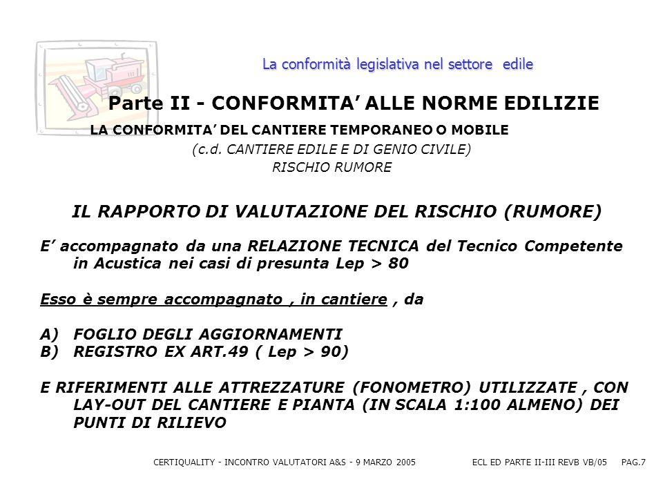 CERTIQUALITY - INCONTRO VALUTATORI A&S - 9 MARZO 2005ECL ED PARTE II-III REVB VB/05 PAG.7 La conformità legislativa nel settore edile Parte II - CONFORMITA ALLE NORME EDILIZIE LA CONFORMITA DEL CANTIERE TEMPORANEO O MOBILE (c.d.