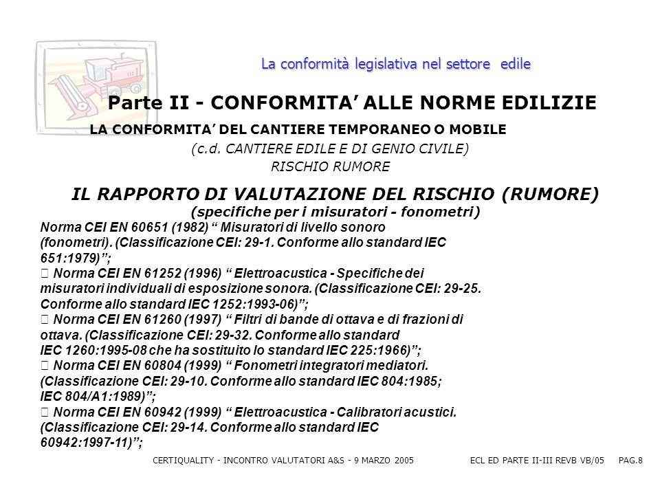 CERTIQUALITY - INCONTRO VALUTATORI A&S - 9 MARZO 2005ECL ED PARTE II-III REVB VB/05 PAG.8 La conformità legislativa nel settore edile Parte II - CONFORMITA ALLE NORME EDILIZIE LA CONFORMITA DEL CANTIERE TEMPORANEO O MOBILE (c.d.