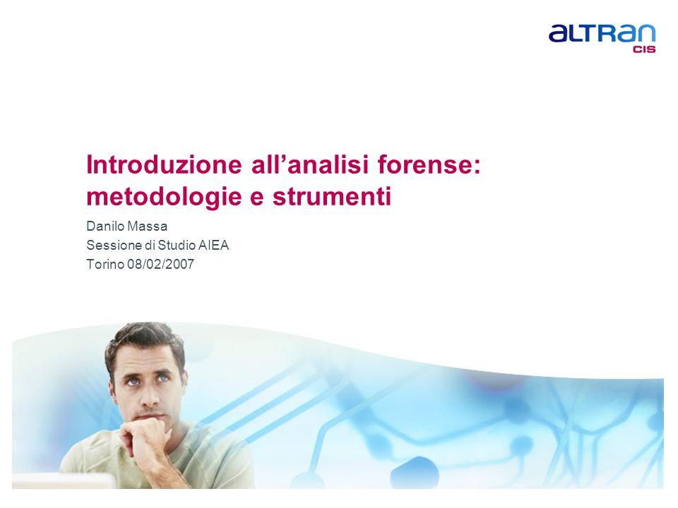 1 Danilo Massa, 08/02/2007 Introduzione allanalisi forense: metodologie e strumenti Danilo Massa Sessione di Studio AIEA Torino 08/02/2007