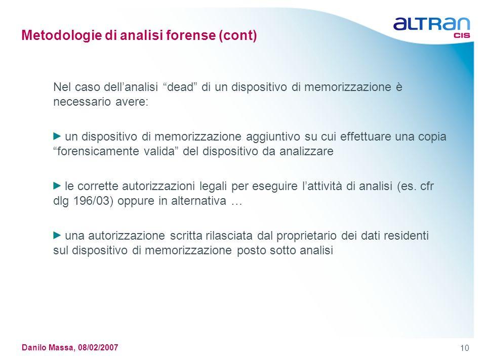 10 Danilo Massa, 08/02/2007 Metodologie di analisi forense (cont) Nel caso dellanalisi dead di un dispositivo di memorizzazione è necessario avere: un
