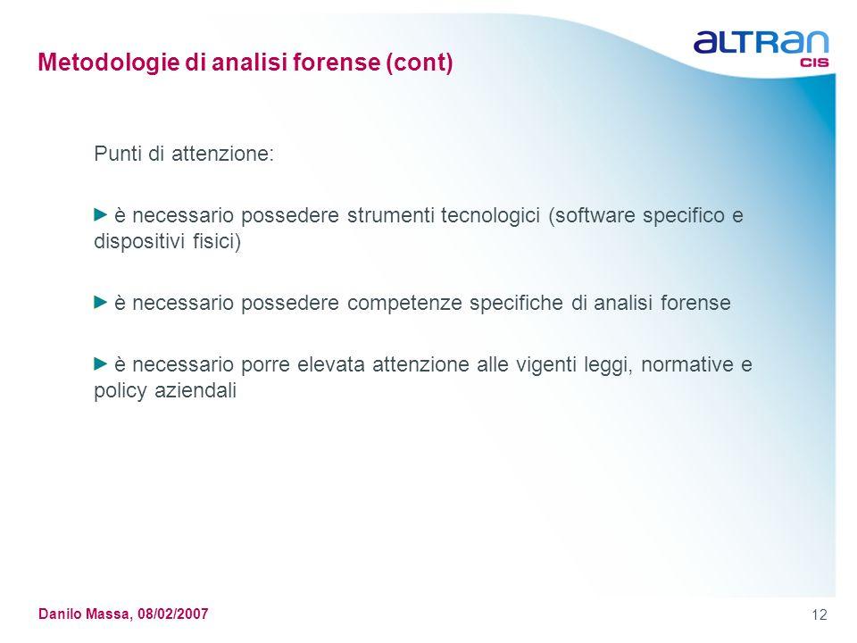 12 Danilo Massa, 08/02/2007 Metodologie di analisi forense (cont) Punti di attenzione: è necessario possedere strumenti tecnologici (software specific
