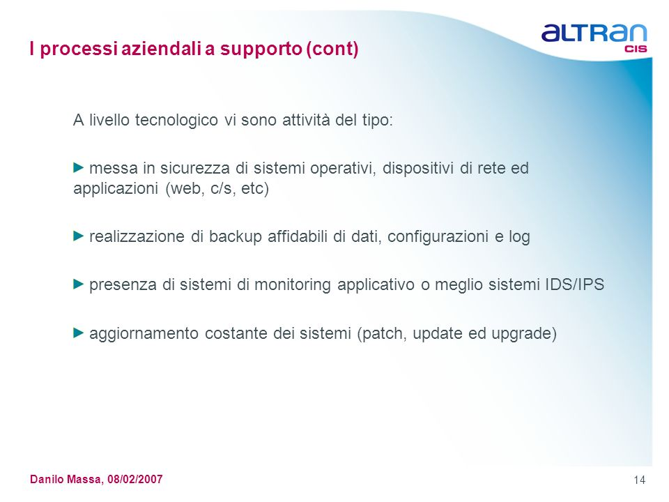 14 Danilo Massa, 08/02/2007 I processi aziendali a supporto (cont) A livello tecnologico vi sono attività del tipo: messa in sicurezza di sistemi oper