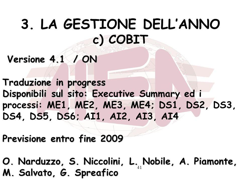 41 3. LA GESTIONE DELLANNO c) COBIT Versione 4.1 / ON Traduzione in progress Disponibili sul sito: Disponibili sul sito: Executive Summary ed i proces