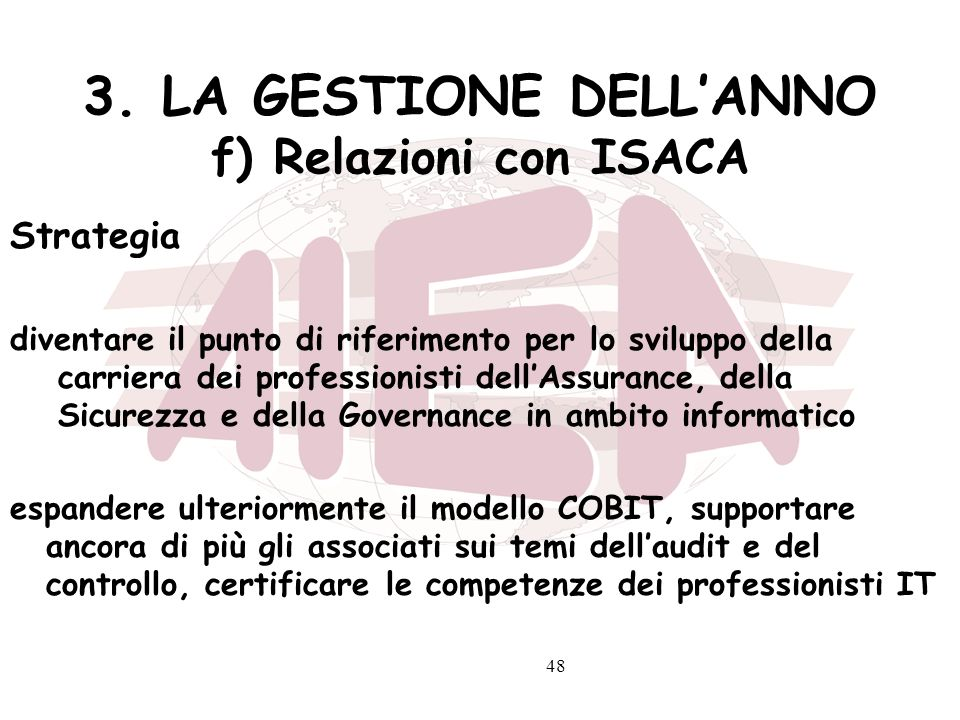 48 3. LA GESTIONE DELLANNO f) Relazioni con ISACA Strategia diventare il punto di riferimento per lo sviluppo della carriera dei professionisti dellAs