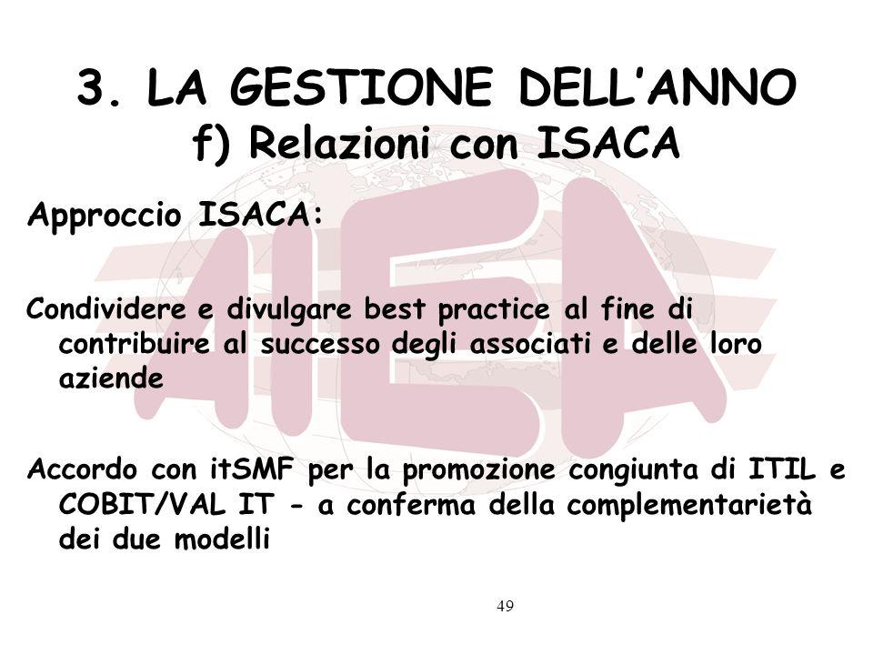 49 3. LA GESTIONE DELLANNO f) Relazioni con ISACA Approccio ISACA: Condividere e divulgare best practice al fine di contribuire al successo degli asso