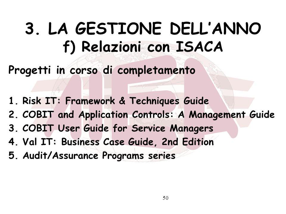 50 3. LA GESTIONE DELLANNO f) Relazioni con ISACA Progetti in corso di completamento 1. Risk IT: Framework & Techniques Guide 2. COBIT and Application