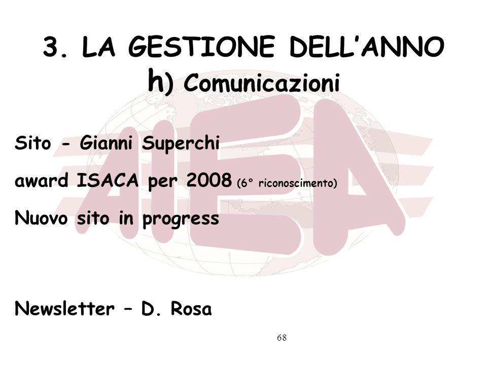 68 3. LA GESTIONE DELLANNO h ) Comunicazioni Sito - Gianni Superchi award ISACA per 2008 (6° riconoscimento) Nuovo sito in progress Newsletter – D. Ro