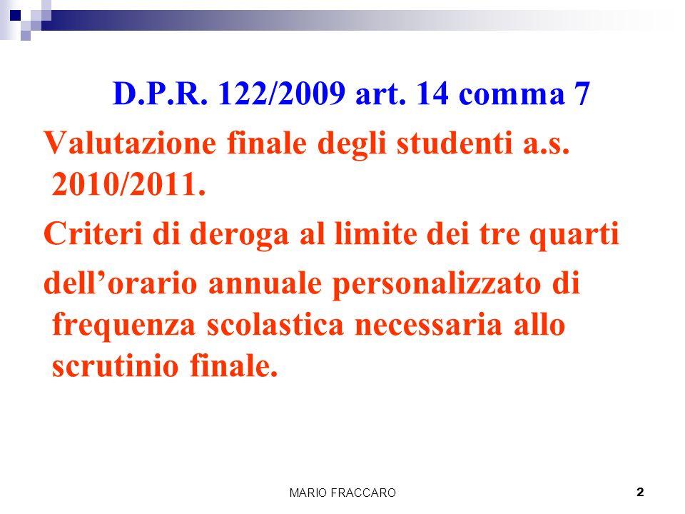 MARIO FRACCARO13 Le tipologie di assenze che possono essere derogate sono : a) motivi di salute documentati da apposita certificazione medica b) motivi personali e/o di famiglia
