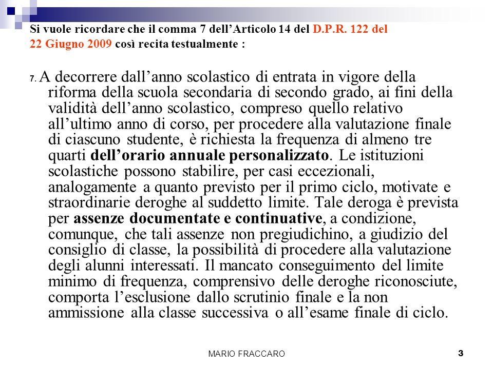MARIO FRACCARO3 Si vuole ricordare che il comma 7 dellArticolo 14 del D.P.R.