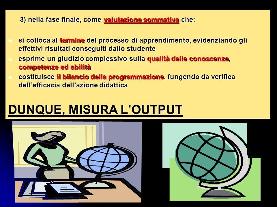 3) nella fase finale, come valutazione sommativa che: 3) nella fase finale, come valutazione sommativa che: si colloca al termine del processo di appr