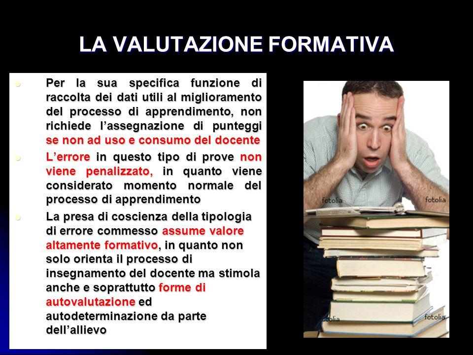 LA VALUTAZIONE FORMATIVA Per la sua specifica funzione di raccolta dei dati utili al miglioramento del processo di apprendimento, non richiede lassegn
