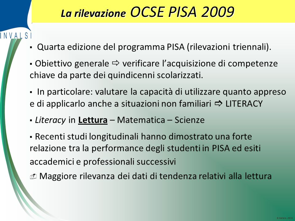 © Censis 2010 La rilevazione OCSE PISA 2009 Quarta edizione del programma PISA (rilevazioni triennali).