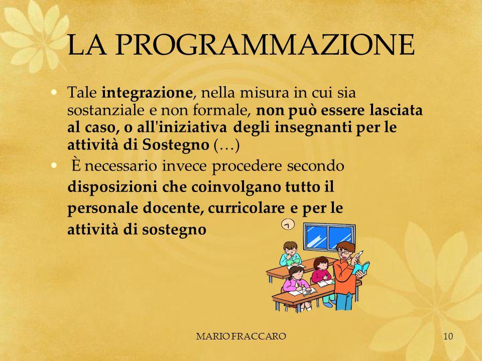 MARIO FRACCARO10 LA PROGRAMMAZIONE Tale integrazione, nella misura in cui sia sostanziale e non formale, non può essere lasciata al caso, o all'inizia