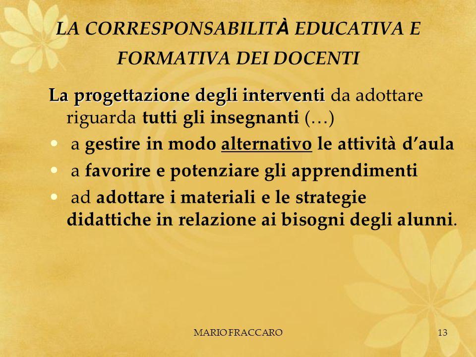 MARIO FRACCARO13 LA CORRESPONSABILIT À EDUCATIVA E FORMATIVA DEI DOCENTI La progettazione degli interventi La progettazione degli interventi da adotta