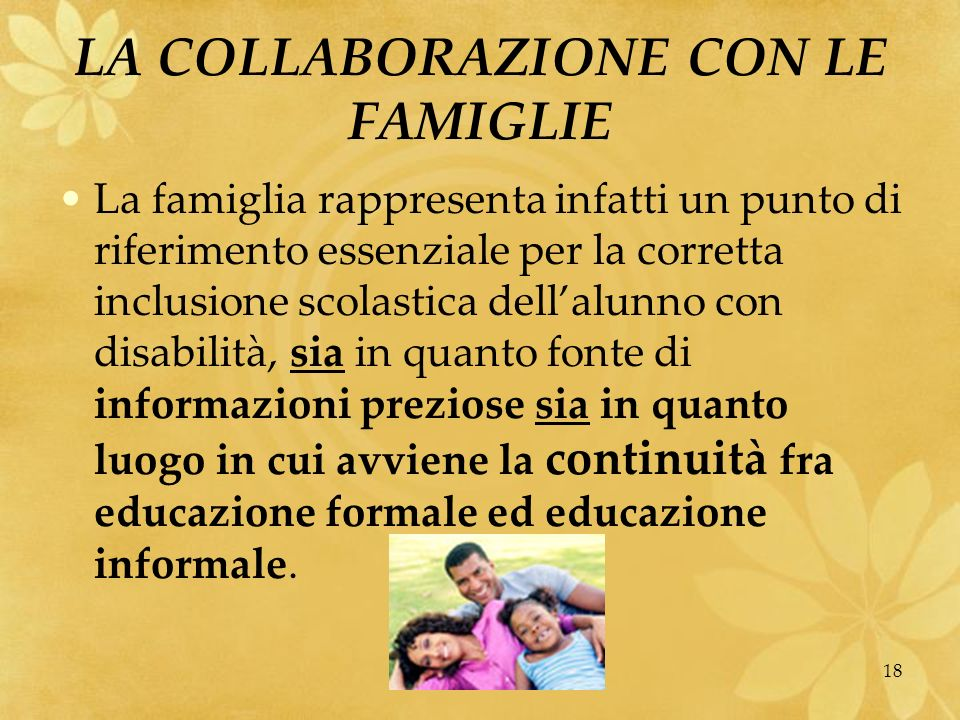 MARIO FRACCARO18 LA COLLABORAZIONE CON LE FAMIGLIE La famiglia rappresenta infatti un punto di riferimento essenziale per la corretta inclusione scola