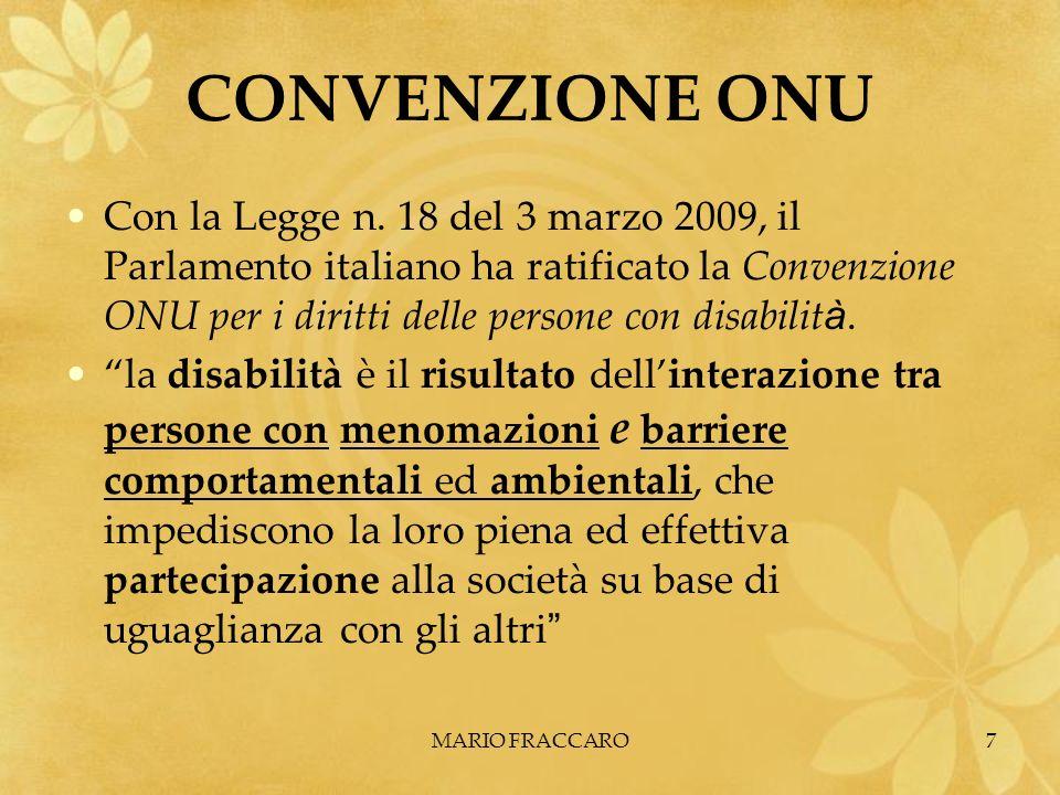 MARIO FRACCARO7 CONVENZIONE ONU Con la Legge n. 18 del 3 marzo 2009, il Parlamento italiano ha ratificato la Convenzione ONU per i diritti delle perso