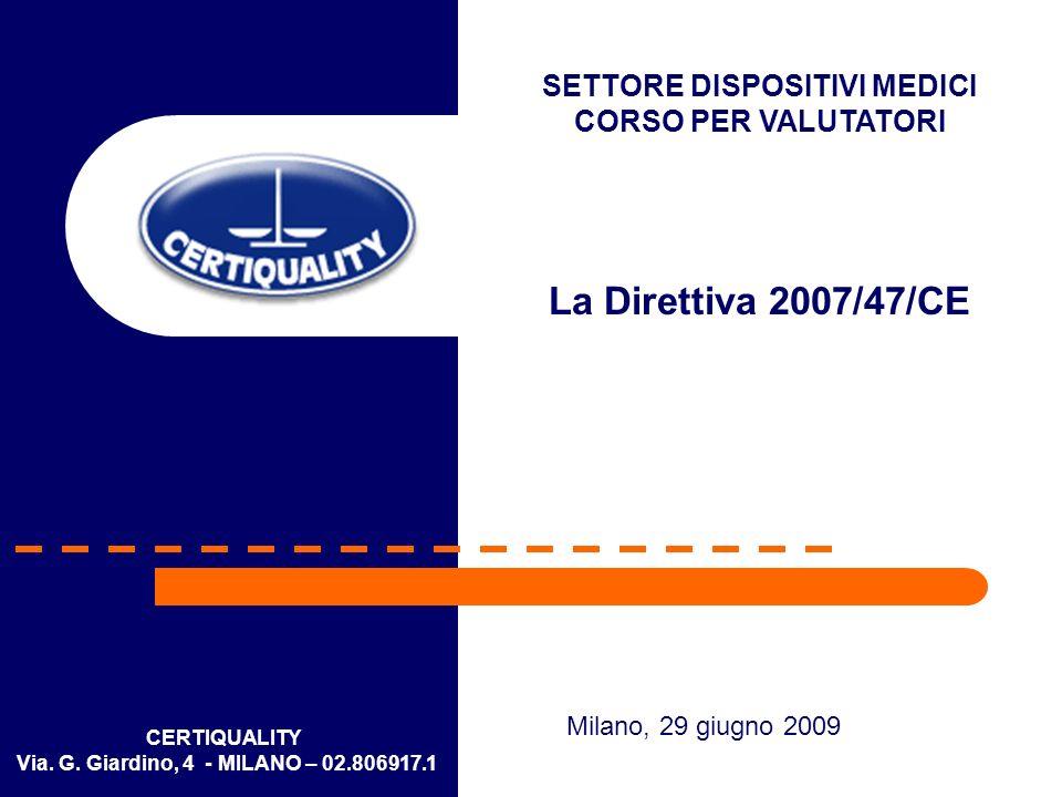 CERTIQUALITY Via. G. Giardino, 4 - MILANO – 02.806917.1 SETTORE DISPOSITIVI MEDICI CORSO PER VALUTATORI La Direttiva 2007/47/CE Milano, 29 giugno 2009