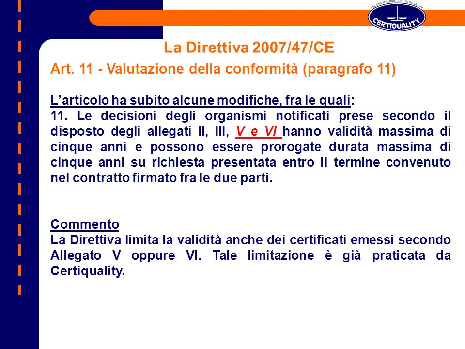 La Direttiva 2007/47/CE Art. 11 - Valutazione della conformità (paragrafo 11) Larticolo ha subito alcune modifiche, fra le quali: 11. Le decisioni deg