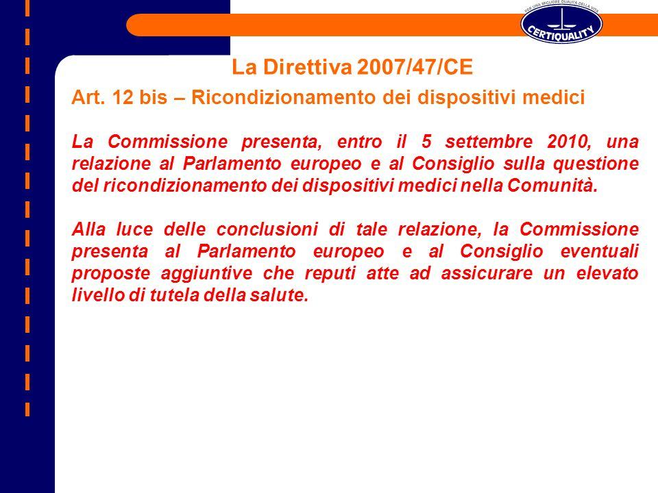 La Direttiva 2007/47/CE Art. 12 bis – Ricondizionamento dei dispositivi medici La Commissione presenta, entro il 5 settembre 2010, una relazione al Pa