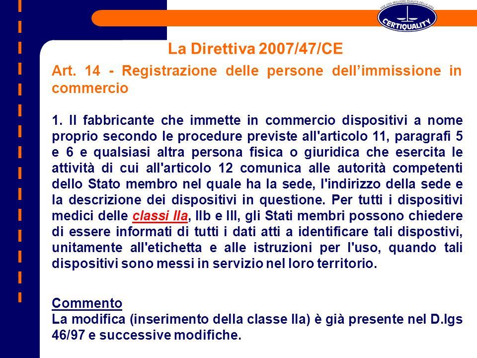 La Direttiva 2007/47/CE Art. 14 - Registrazione delle persone dellimmissione in commercio 1. Il fabbricante che immette in commercio dispositivi a nom