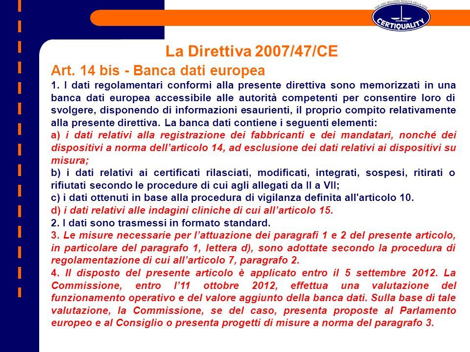 La Direttiva 2007/47/CE Art. 14 bis - Banca dati europea 1. I dati regolamentari conformi alla presente direttiva sono memorizzati in una banca dati e