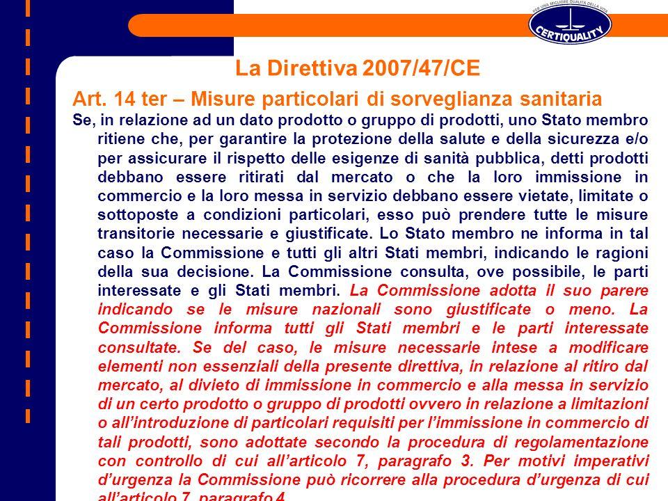 La Direttiva 2007/47/CE Art. 14 ter – Misure particolari di sorveglianza sanitaria Se, in relazione ad un dato prodotto o gruppo di prodotti, uno Stat
