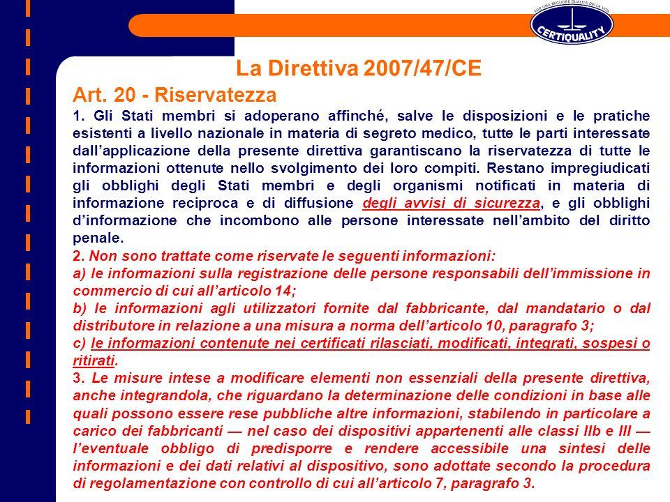 La Direttiva 2007/47/CE Art. 20 - Riservatezza 1. Gli Stati membri si adoperano affinché, salve le disposizioni e le pratiche esistenti a livello nazi